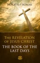 The Book of The Last Days - The Revelation of Jesus Christ ebook by Horatius Bonar