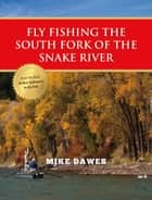 Fly Fishing the South Fork of the Snake River ebook by Mike Dawes