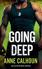 Going Deep - An Alpha Ops Novel ebook by Anne Calhoun