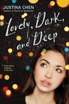 Lovely, Dark, and Deep ebook by Justina Chen