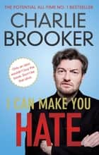 I Can Make You Hate ebook by Charlie Brooker