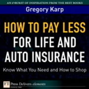 How to Pay Less for Life and Auto Insurance - Know What You Need and How to Shop ebook by Gregory Karp