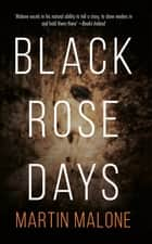 Black Rose Days ebook by Martin Malone