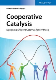 Cooperative Catalysis - Designing Efficient Catalysts for Synthesis ebook by René Peters
