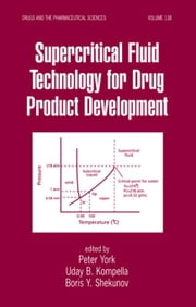 Supercritical Fluid Technology for Drug Product Development ebook by York, Peter
