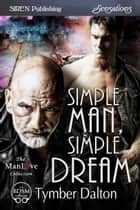 Simple Man, Simple Dream ebook by Tymber Dalton