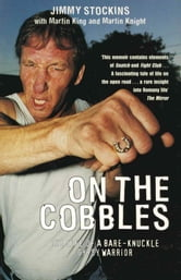 On The Cobbles - Jimmy Stockin: The Life Of A Bare Knuckled Gypsy Warrior ebook by Jimmy Stockin,Martin King,Martin Knight