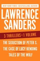 The Seduction of Peter S., The Case of Lucy Bending, and Tales of the Wolf - Three Thrillers in One Volume eBook von Lawrence Sanders