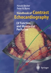 Handbook of Contrast Echocardiography - Left ventricular function and myocardial perfusion ebook by S. Kaul,Harald Becher,Peter N. Burns