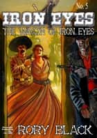 The Wrath of Iron Eyes (An Iron Eyes Western #5) ebook by Rory Black