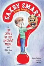 The Curse of the Ancient Mask and Other Case Files - Saxby Smart, Private Detective: Book 1 ebook by Simon Cheshire, R. W. Alley