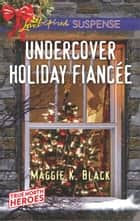Undercover Holiday Fiancée - Faith in the Face of Crime ebook by Maggie K. Black