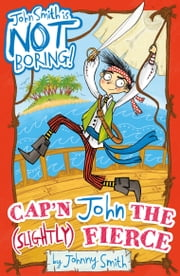John Smith is NOT Boring! 1: Cap'n John the (Slightly) Fierce ebook by Johnny Smith