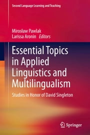 Essential Topics in Applied Linguistics and Multilingualism - Studies in Honor of David Singleton ebook by