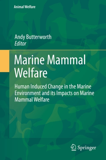 Marine Mammal Welfare - Human Induced Change in the Marine Environment and its Impacts on Marine Mammal Welfare ebook by