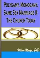 Polygamy, Monogamy, Same Sex Marriage & The Church Today ebook by Will Anthony Jr