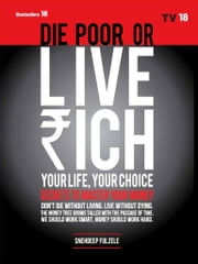 DIE Poor Or Live Rich Your Life Your Choice ebook by Snehdeep Fulzule
