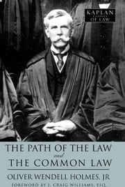 The Path of the Law and The Common Law ebook by Oliver Wendell Holmes Jr.,J. Craig Williams
