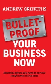 Bulletproof Your Business Now ebook by Andrew Griffiths
