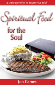 Spiritual Food for the Soul: A Daily Devotion to Enrich Your Soul ebook by Jon Carnes