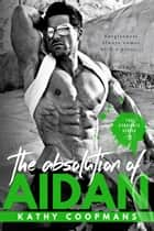 The Absolution of Aidan - The Syndicate Series, #3 ebook by Kathy Coopmans
