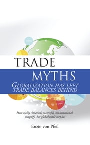 Trade Myths - Globalization has left trade balances behind ebook by Enzio von Pfeil