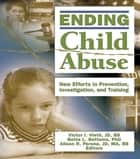 Ending Child Abuse ebook by Victor I. Vieth,Bette L. Bottoms,Alison Perona