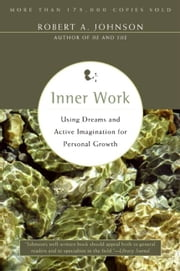 Inner Work - Using Dreams and Active Imagination for Personal Growth ebook by Robert A. Johnson