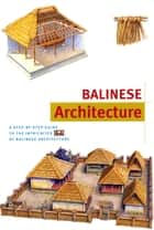 Balinese Architecture Discover Indonesia ebook by Julian Davison, Bruce Granquist
