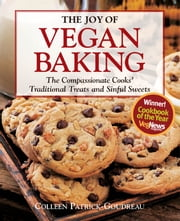 The Joy of Vegan Baking: The Compassionate Cooks' Traditional Treats and Sinful Sweets - The Compassionate Cooks' Traditional Treats and Sinful Sweets ebook by Colleen Patrick-Goudreau
