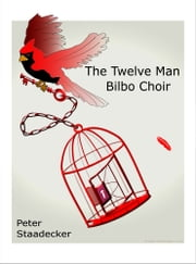 The Twelve Man Bilbo Choir - Inspired by actual events that made legal history ebook by Peter Staadecker
