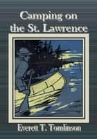 Camping on the St. Lawrence ebook by Everett T. Tomlinson