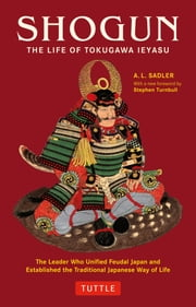 Shogun - The Life of Tokugawa Ieyasu ebook by A. L. Sadler,Stephen Turnbull