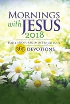 Mornings with Jesus 2018 - Daily Encouragement for Your Soul ebook by Guideposts
