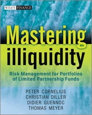 Mastering Illiquidity - Risk management for portfolios of limited partnership funds ebook by Thomas Meyer,Peter Cornelius,Christian Diller,Didier Guennoc