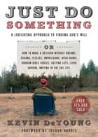 Just Do Something - A Liberating Approach to Finding God's Will ebook by Joshua Harris, Kevin DeYoung