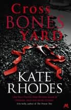 Crossbones Yard - Alice Quentin 1 ebook by Kate Rhodes