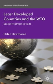 Least Developed Countries and the WTO - Special Treatment in Trade ebook by H. Hawthorne