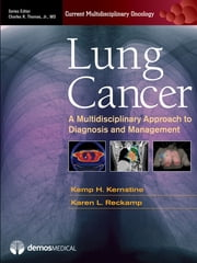 Lung Cancer - A Multidisciplinary Approach to Diagnosis and Management ebook by Kemp H. Kernstine, MD, PhD,Karen L. Reckamp, MD, MS,Charles R. Thomas Jr., MD