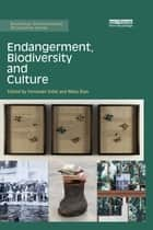 Endangerment, Biodiversity and Culture ebook by Fernando Vidal, Nélia Dias