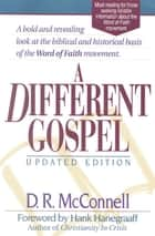 A Different Gospel ebook by D.R. McConnell