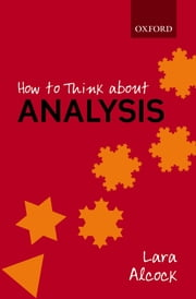 How to Think About Analysis ebook by Lara Alcock