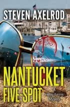 Nantucket Five-spot ebook by Steven Axelrod