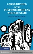 Labor Divided in the Postwar European Welfare State - The Netherlands and the United Kingdom ebook by Dennie Oude Nijhuis
