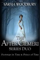 The After Cilmeri Series Duo: Footsteps in Time & Prince of Time (The After Cilmeri Series) ebook by Sarah Woodbury