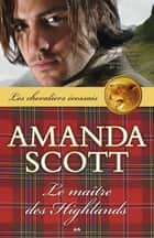 Le maître des Highlands ebook by Amanda Scott