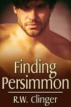 Finding Persimmon ebook by R.W. Clinger