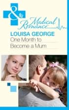 One Month to Become a Mum (Mills & Boon Medical) ebook by Louisa George