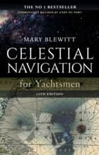 Celestial Navigation for Yachtsmen - 13th edition ebook by Mary Blewitt