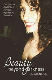 Beauty beyond darkness - The story of a woman's survival against all the odds ebook by Lilla Benigno